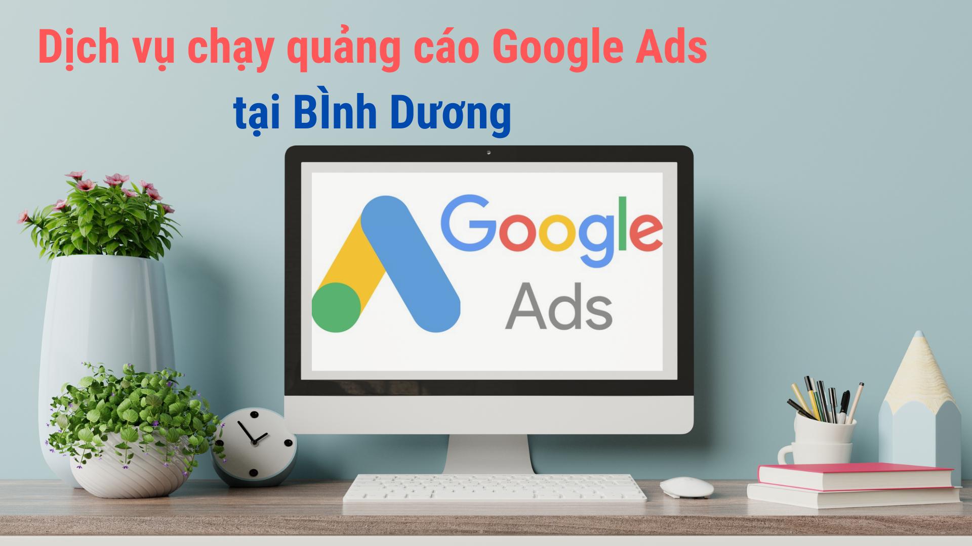 Dịch vụ quảng cáo Google Ads Bình Dương